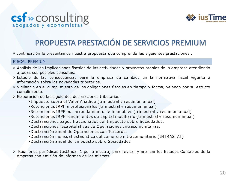 20 PROPUESTA PRESTACIÓN DE SERVICIOS PREMIUM A continuación le presentamos nuestra propuesta que comprende las siguientes prestaciones. FISCAL PREMIUM