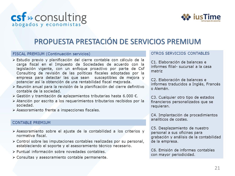21 PROPUESTA PRESTACIÓN DE SERVICIOS PREMIUM CONTABLE PREMIUM FISCAL PREMIUM (Continuación servicios) Estudio previo y planificación del cierre contab