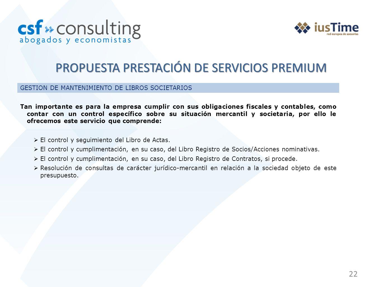 22 PROPUESTA PRESTACIÓN DE SERVICIOS PREMIUM GESTION DE MANTENIMIENTO DE LIBROS SOCIETARIOS Tan importante es para la empresa cumplir con sus obligaci