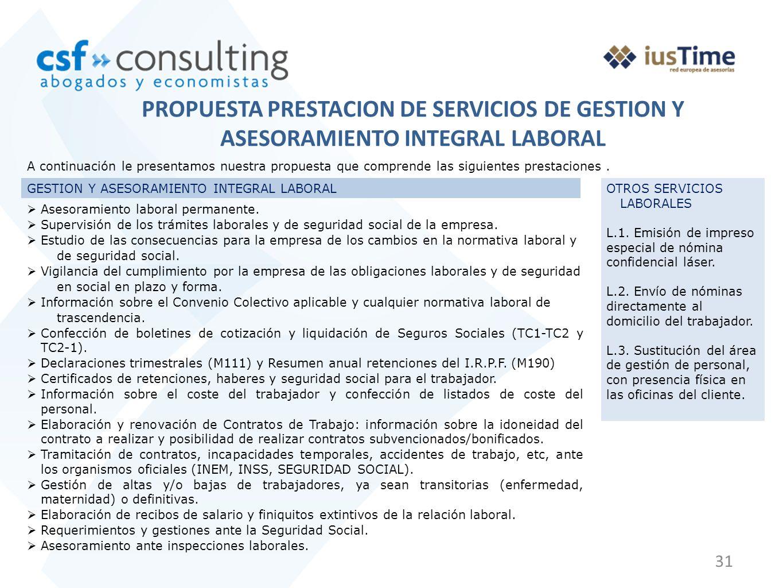 31 PROPUESTA PRESTACION DE SERVICIOS DE GESTION Y ASESORAMIENTO INTEGRAL LABORAL A continuación le presentamos nuestra propuesta que comprende las siguientes prestaciones.