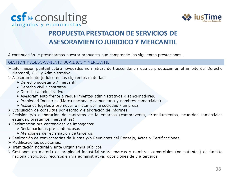 38 PROPUESTA PRESTACION DE SERVICIOS DE ASESORAMIENTO JURIDICO Y MERCANTIL A continuación le presentamos nuestra propuesta que comprende las siguiente
