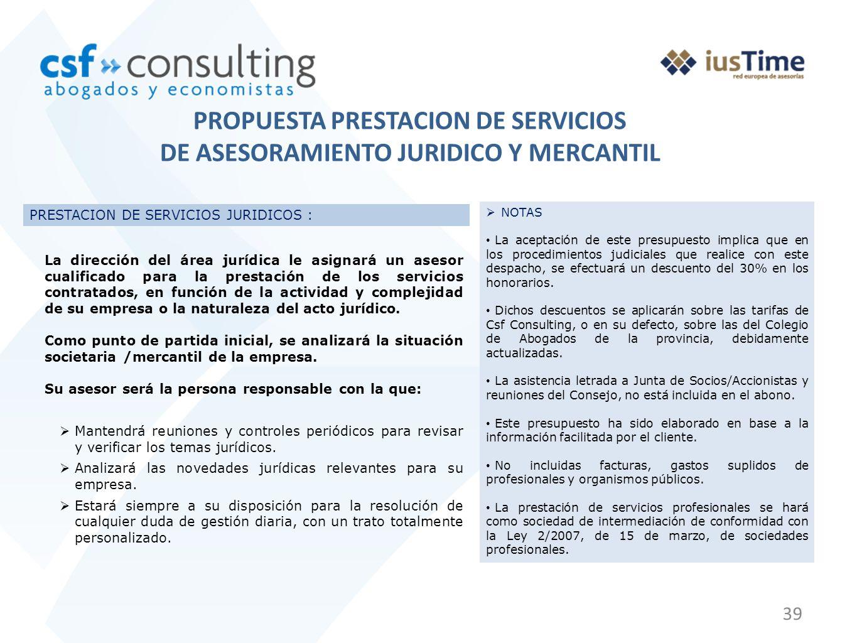 39 PRESTACION DE SERVICIOS JURIDICOS : La dirección del área jurídica le asignará un asesor cualificado para la prestación de los servicios contratados, en función de la actividad y complejidad de su empresa o la naturaleza del acto jurídico.