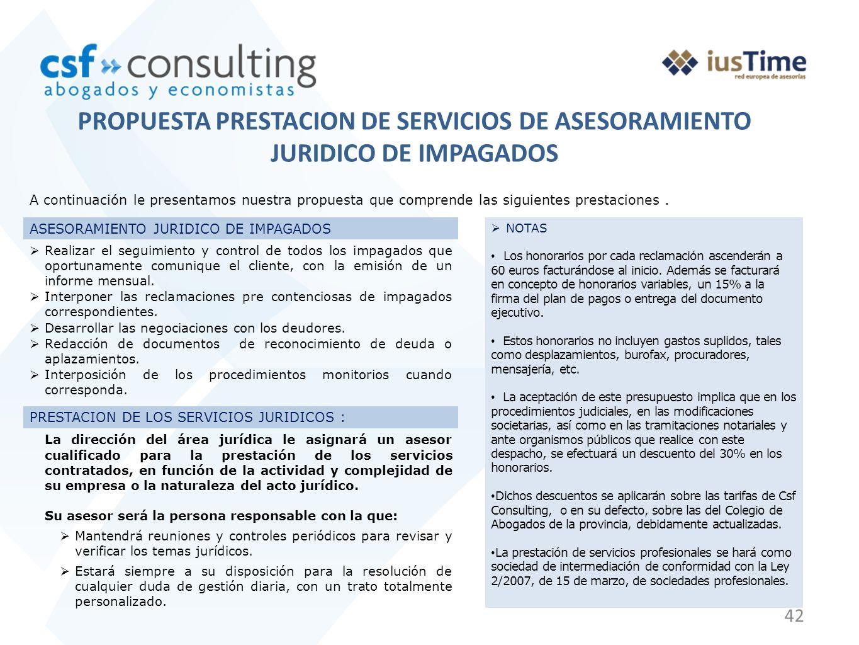 42 PROPUESTA PRESTACION DE SERVICIOS DE ASESORAMIENTO JURIDICO DE IMPAGADOS A continuación le presentamos nuestra propuesta que comprende las siguientes prestaciones.