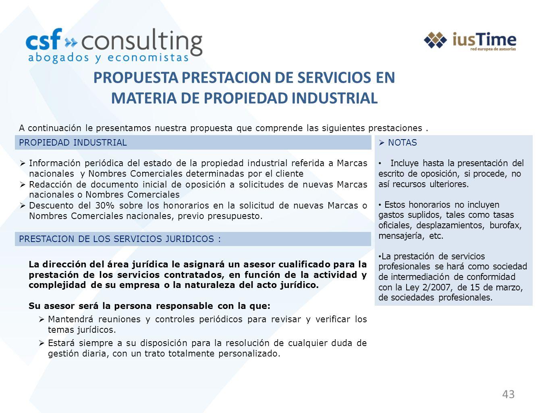 43 PROPUESTA PRESTACION DE SERVICIOS EN MATERIA DE PROPIEDAD INDUSTRIAL A continuación le presentamos nuestra propuesta que comprende las siguientes prestaciones.