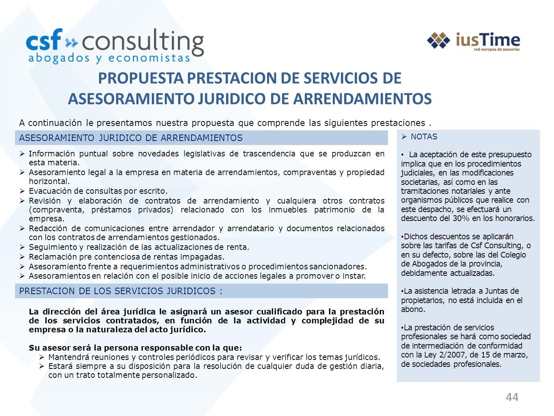 44 PROPUESTA PRESTACION DE SERVICIOS DE ASESORAMIENTO JURIDICO DE ARRENDAMIENTOS A continuación le presentamos nuestra propuesta que comprende las sig