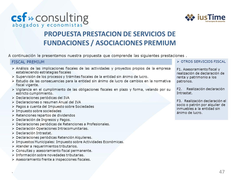 47 PROPUESTA PRESTACION DE SERVICIOS DE FUNDACIONES / ASOCIACIONES PREMIUM A continuación le presentamos nuestra propuesta que comprende las siguientes prestaciones.