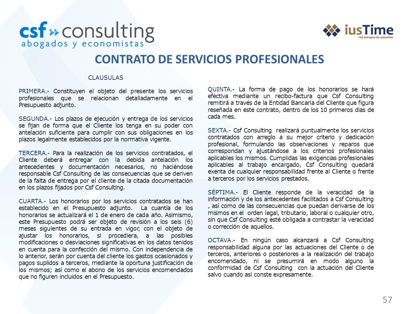 57 CONTRATO DE SERVICIOS PROFESIONALES CLAUSULAS PRIMERA.- Constituyen el objeto del presente los servicios profesionales que se relacionan detalladam
