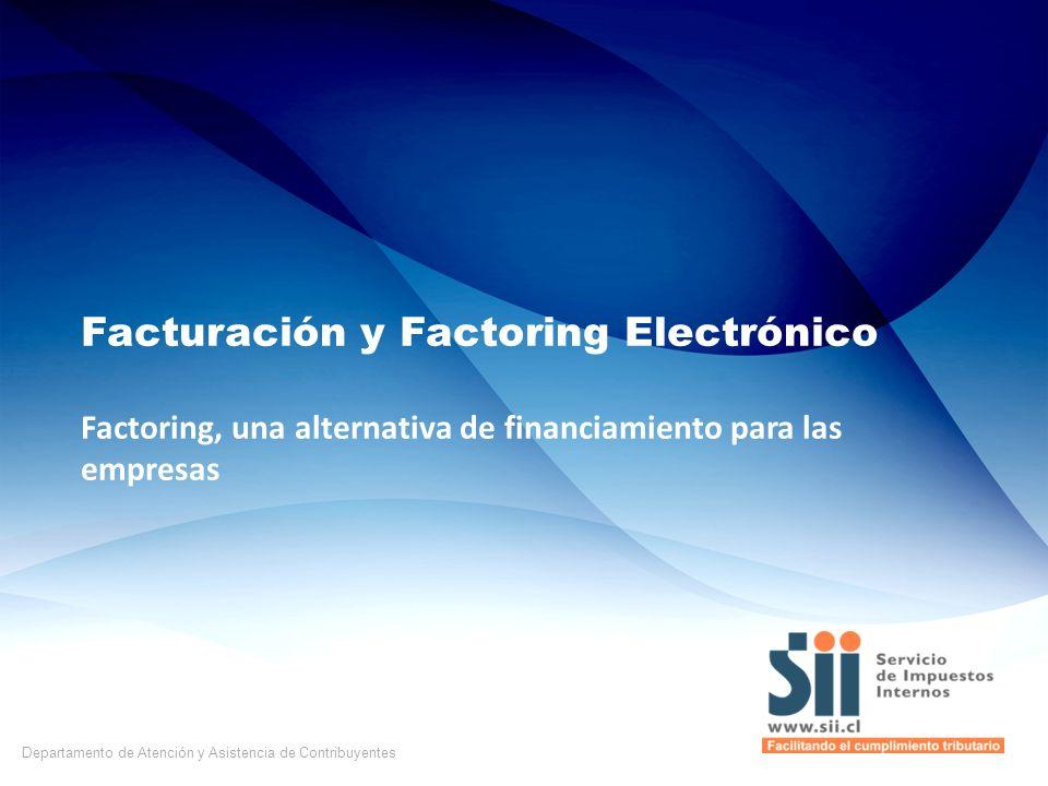 Departamento de Atención y Asistencia de Contribuyentes Facturación y Factoring Electrónico Factoring, una alternativa de financiamiento para las empr
