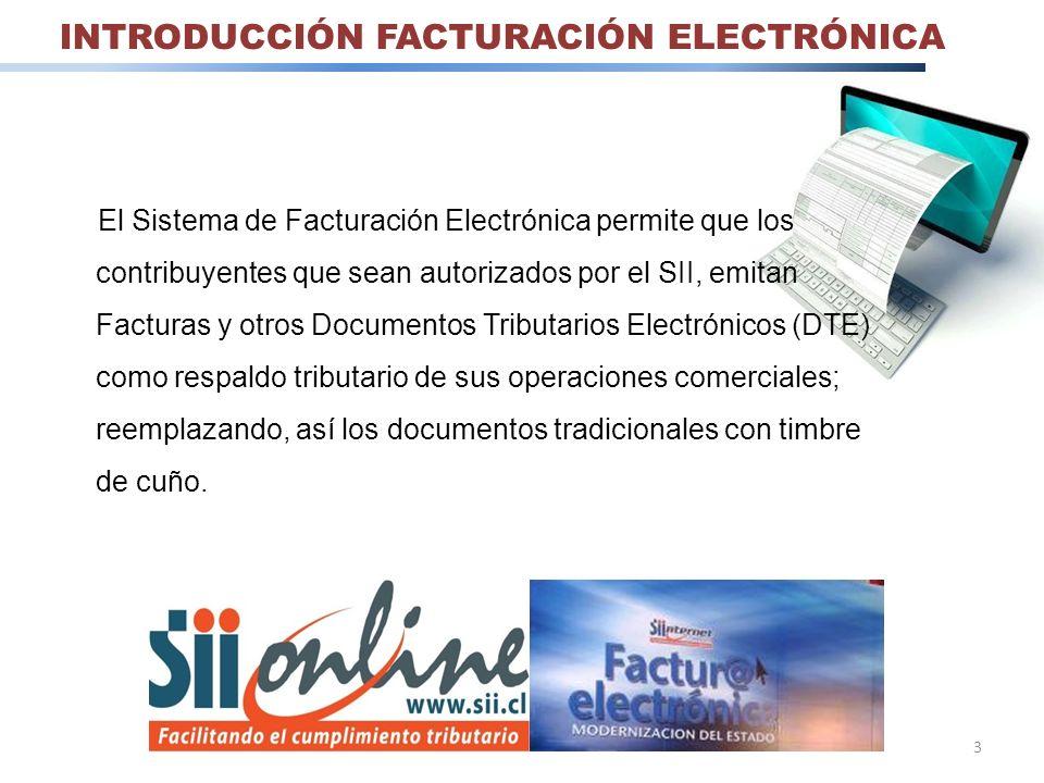3 INTRODUCCIÓN FACTURACIÓN ELECTRÓNICA El Sistema de Facturación Electrónica permite que los contribuyentes que sean autorizados por el SII, emitan Fa