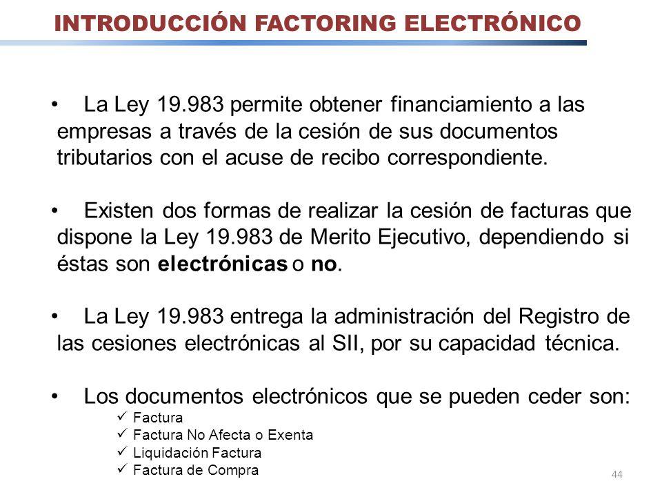 44 La Ley 19.983 permite obtener financiamiento a las empresas a través de la cesión de sus documentos tributarios con el acuse de recibo correspondie
