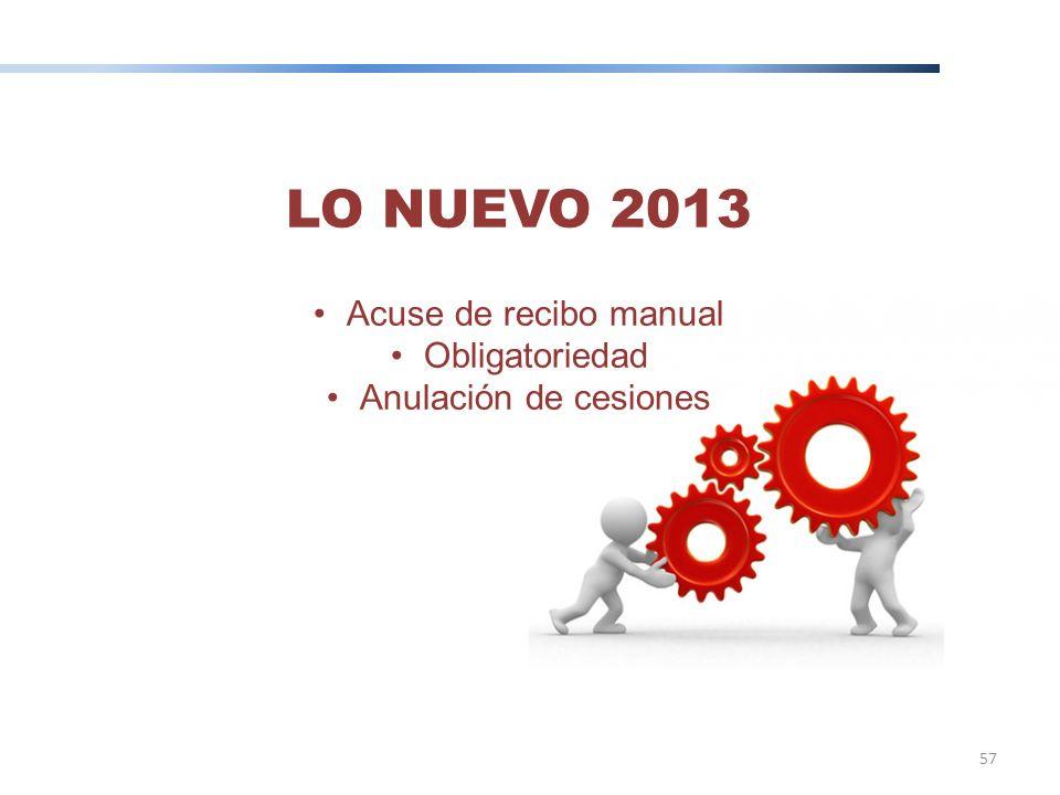 57 LO NUEVO 2013 Acuse de recibo manual Obligatoriedad Anulación de cesiones