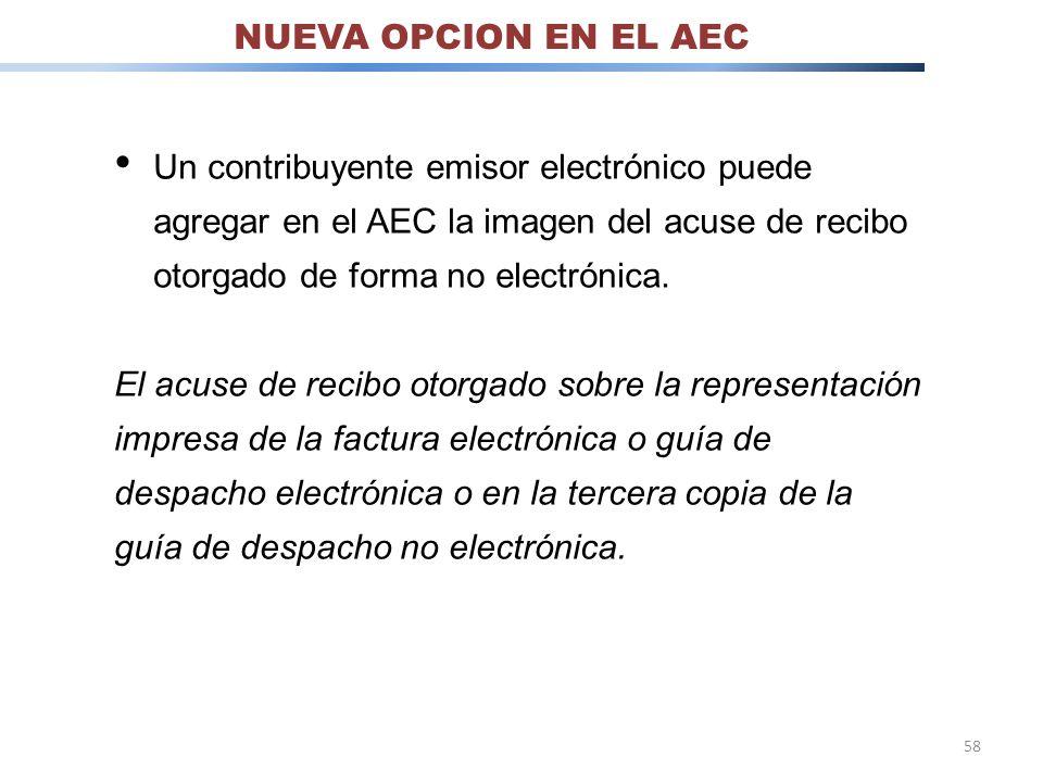 58 NUEVA OPCION EN EL AEC Un contribuyente emisor electrónico puede agregar en el AEC la imagen del acuse de recibo otorgado de forma no electrónica.