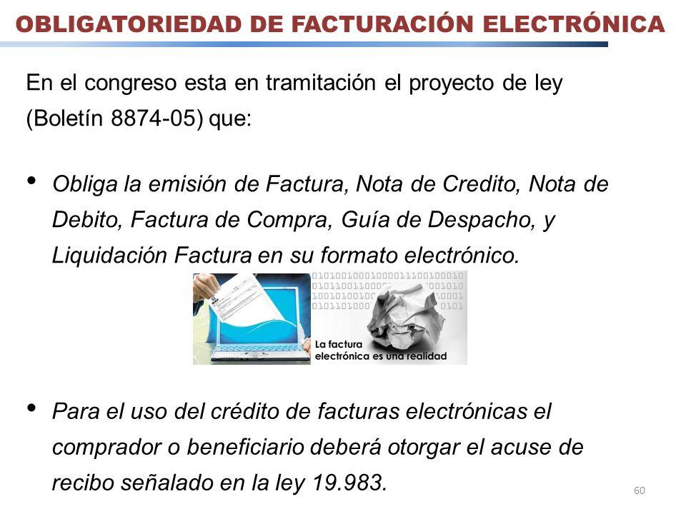 60 OBLIGATORIEDAD DE FACTURACIÓN ELECTRÓNICA En el congreso esta en tramitación el proyecto de ley (Boletín 8874-05) que: Obliga la emisión de Factura