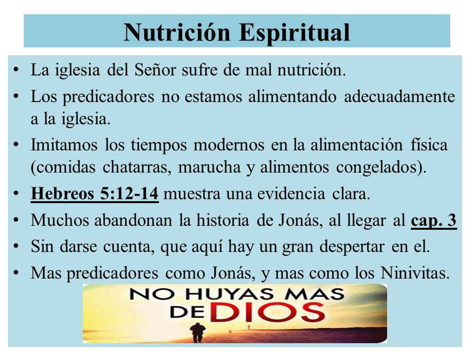 Nutrición Espiritual La iglesia del Señor sufre de mal nutrición. Los predicadores no estamos alimentando adecuadamente a la iglesia. Imitamos los tie