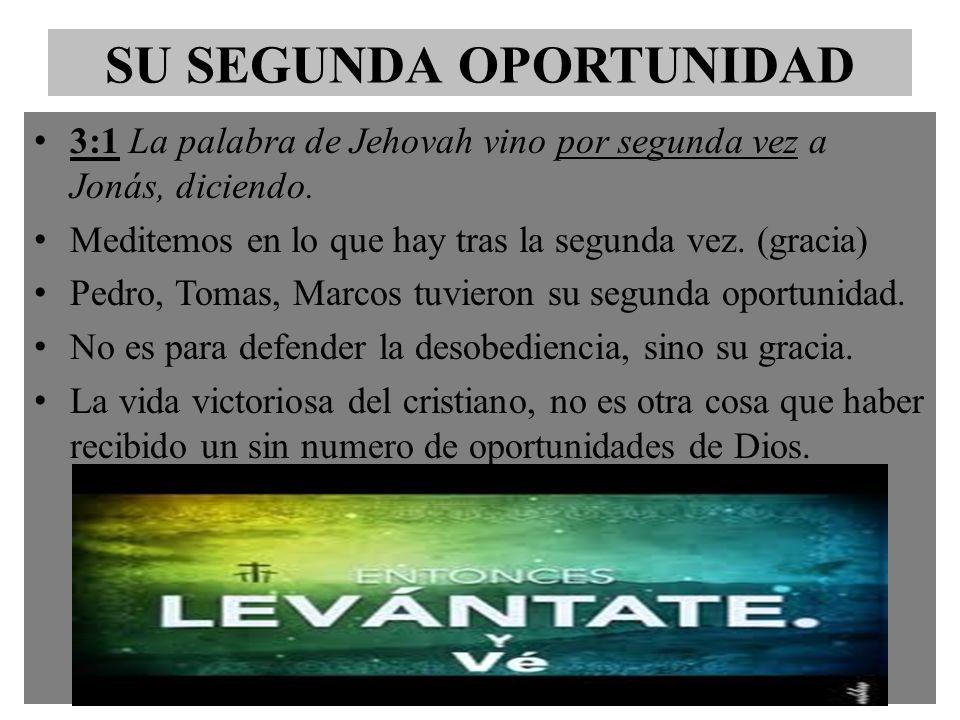 SU SEGUNDA OPORTUNIDAD 3:1 La palabra de Jehovah vino por segunda vez a Jonás, diciendo. Meditemos en lo que hay tras la segunda vez. (gracia) Pedro,