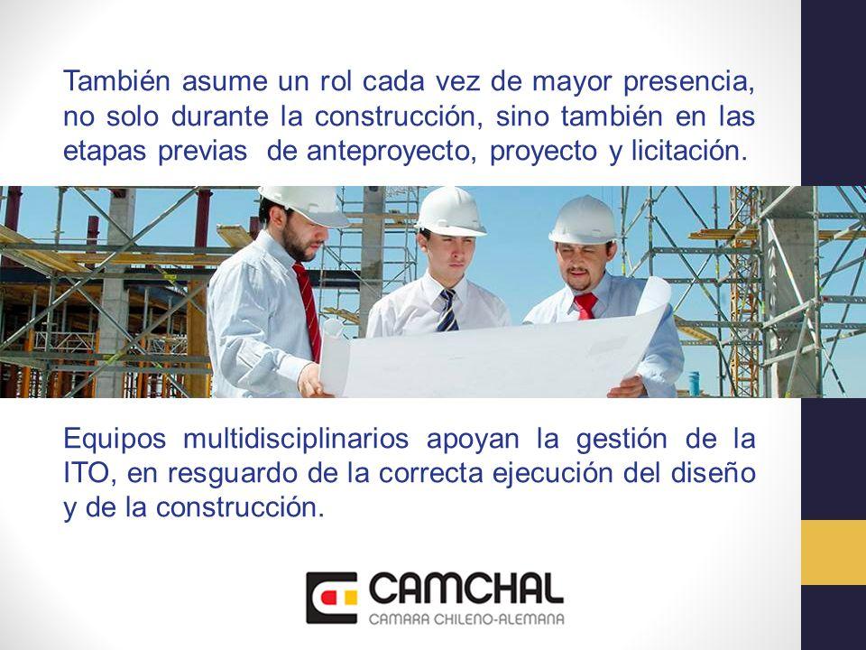 También asume un rol cada vez de mayor presencia, no solo durante la construcción, sino también en las etapas previas de anteproyecto, proyecto y lici