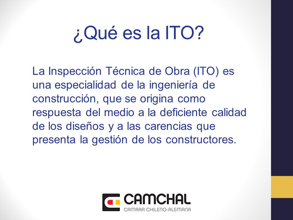 ¿Qué es la ITO? La Inspección Técnica de Obra (ITO) es una especialidad de la ingeniería de construcción, que se origina como respuesta del medio a la