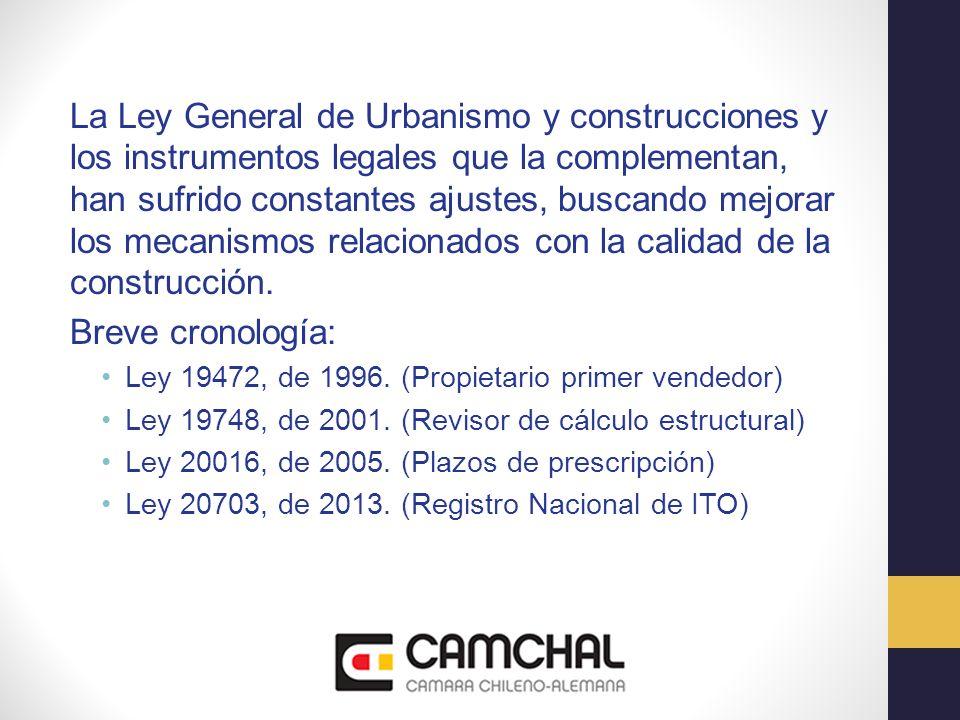 La Ley General de Urbanismo y construcciones y los instrumentos legales que la complementan, han sufrido constantes ajustes, buscando mejorar los meca