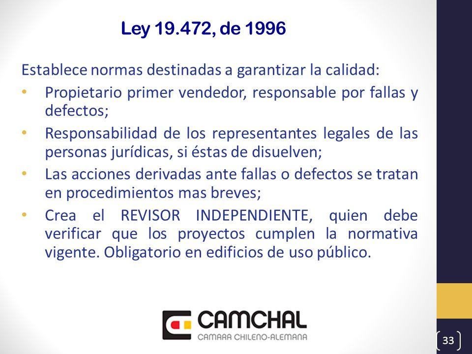 Ley 19.472, de 1996 Establece normas destinadas a garantizar la calidad: Propietario primer vendedor, responsable por fallas y defectos; Responsabilid