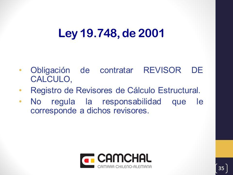 Ley 19.748, de 2001 Obligación de contratar REVISOR DE CALCULO, Registro de Revisores de Cálculo Estructural. No regula la responsabilidad que le corr