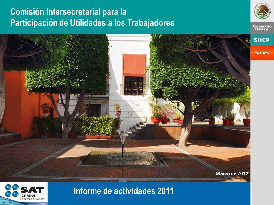 Comisión Intersecretarial para la Participación de Utilidades a los Trabajadores Informe de actividades 2011 Marzo de 2012