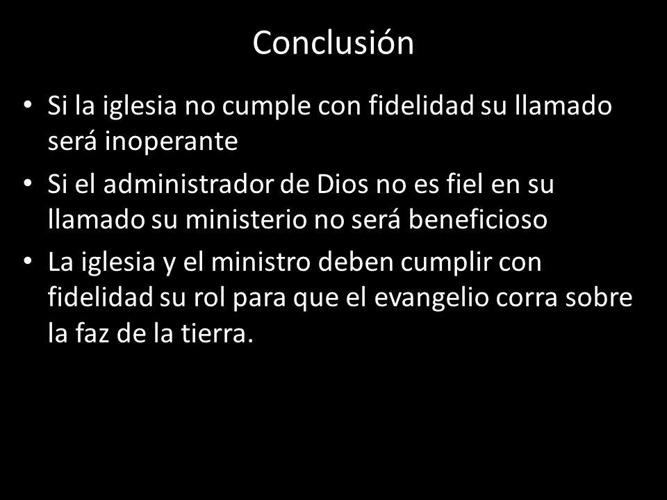 Conclusión Si la iglesia no cumple con fidelidad su llamado será inoperante Si el administrador de Dios no es fiel en su llamado su ministerio no será