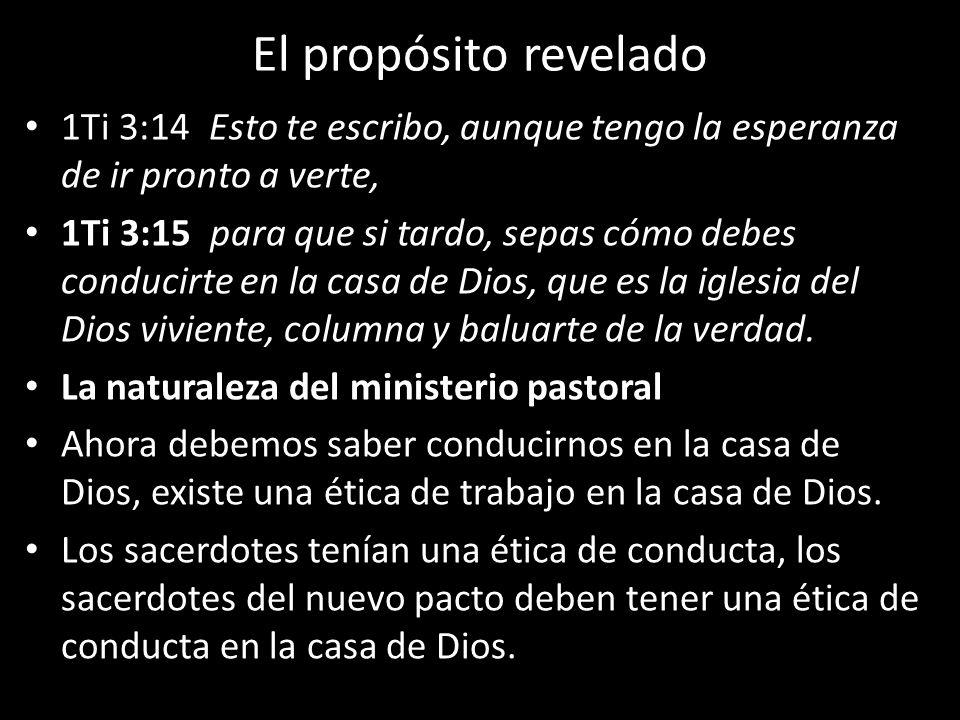 El propósito revelado 1Ti 3:14 Esto te escribo, aunque tengo la esperanza de ir pronto a verte, 1Ti 3:15 para que si tardo, sepas cómo debes conducirt