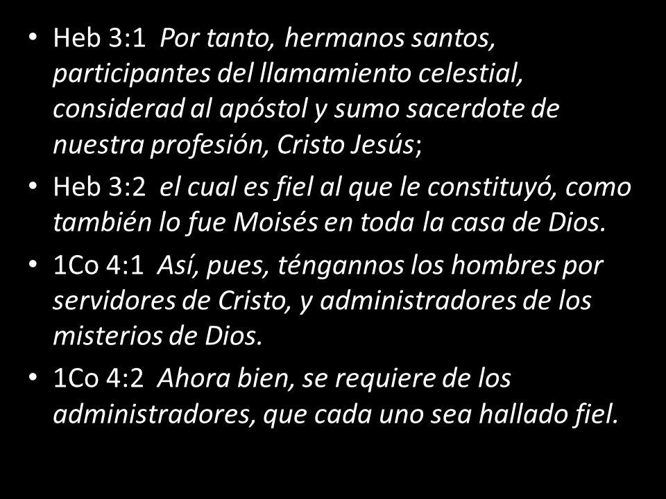 Heb 3:1 Por tanto, hermanos santos, participantes del llamamiento celestial, considerad al apóstol y sumo sacerdote de nuestra profesión, Cristo Jesús