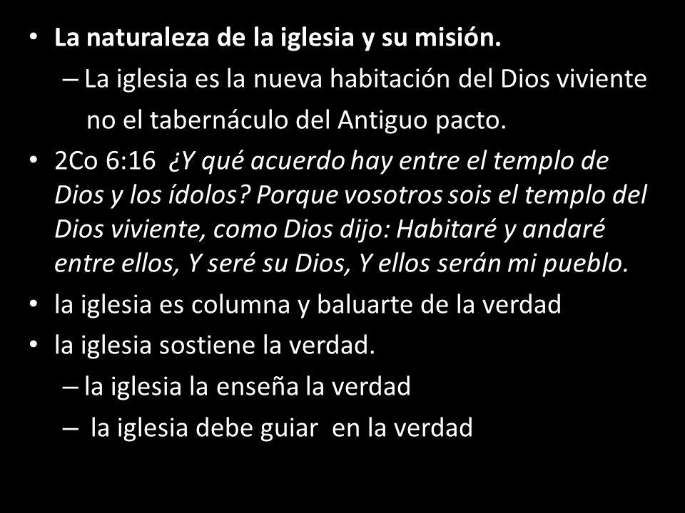 La naturaleza de la iglesia y su misión. – La iglesia es la nueva habitación del Dios viviente no el tabernáculo del Antiguo pacto. 2Co 6:16 ¿Y qué ac