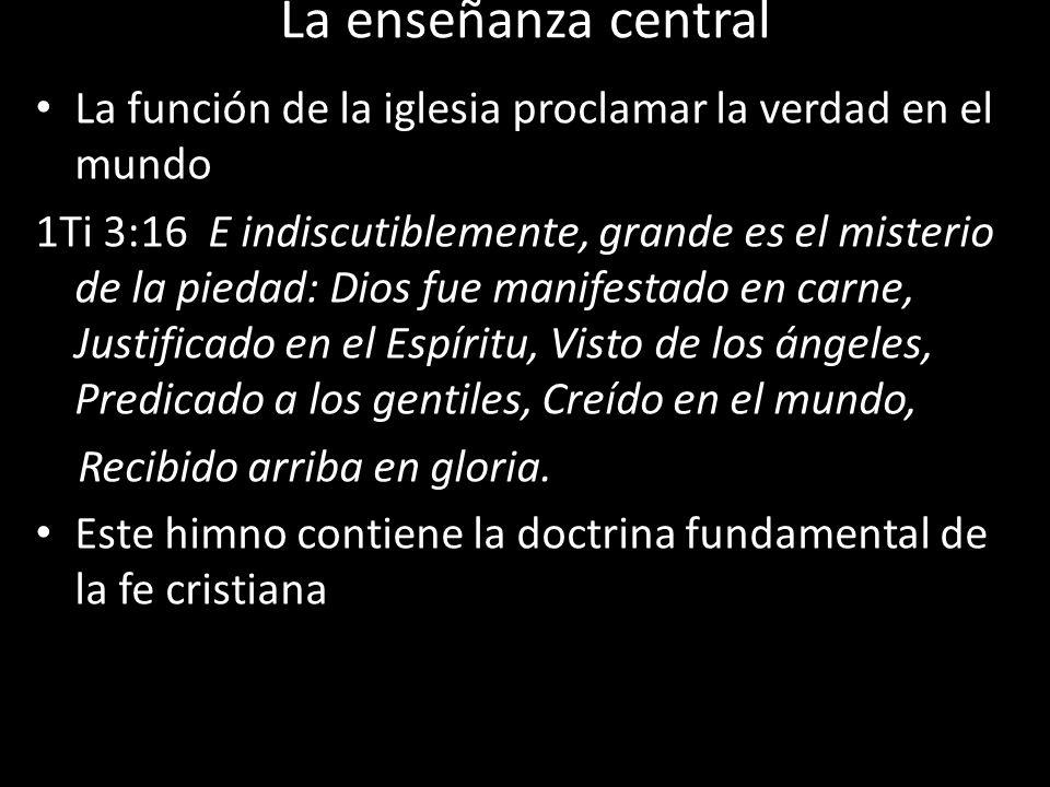 La enseñanza central La función de la iglesia proclamar la verdad en el mundo 1Ti 3:16 E indiscutiblemente, grande es el misterio de la piedad: Dios f