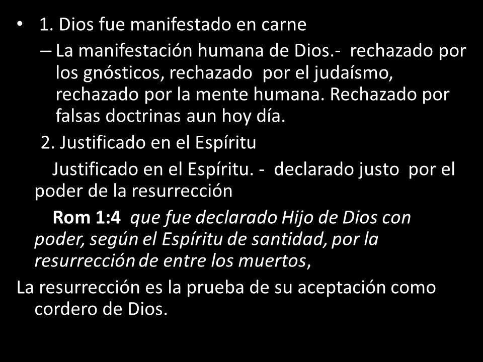 1. Dios fue manifestado en carne – La manifestación humana de Dios.- rechazado por los gnósticos, rechazado por el judaísmo, rechazado por la mente hu