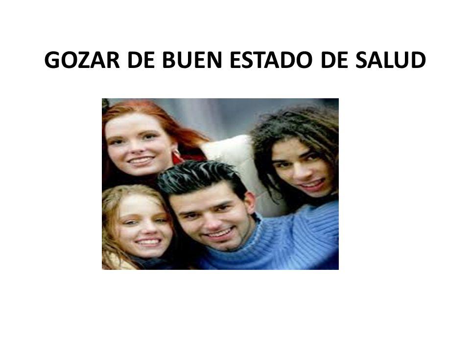 GOZAR DE BUEN ESTADO DE SALUD