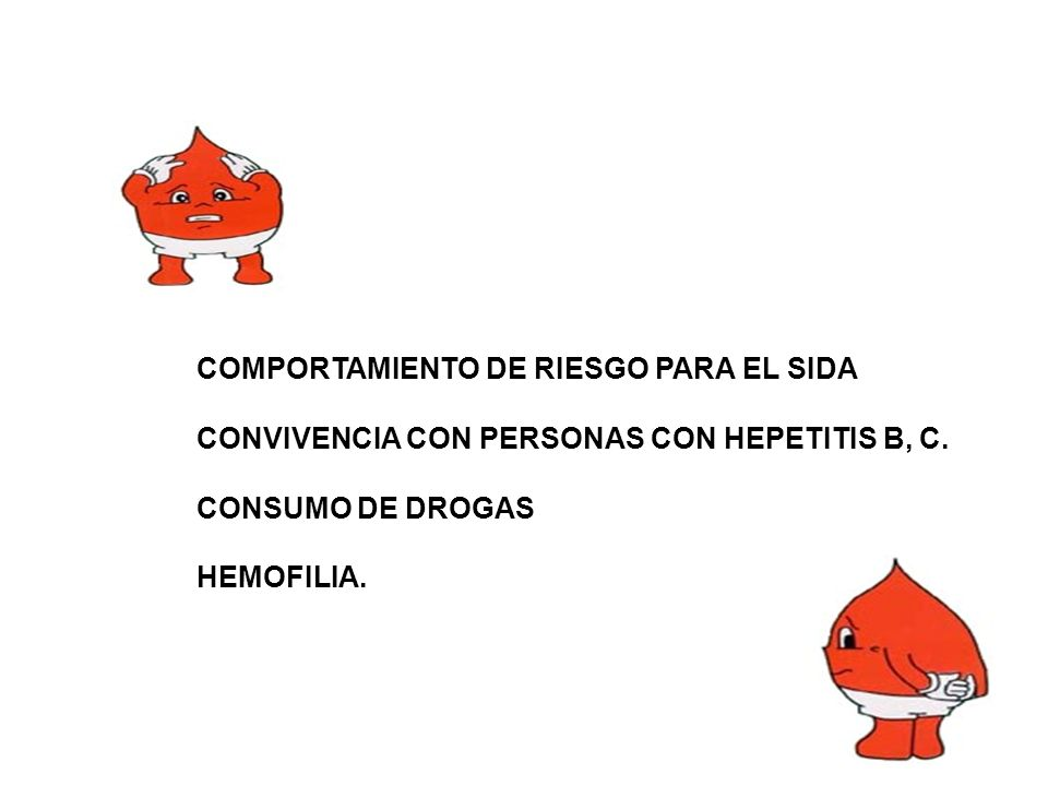 COMPORTAMIENTO DE RIESGO PARA EL SIDA CONVIVENCIA CON PERSONAS CON HEPETITIS B, C. CONSUMO DE DROGAS HEMOFILIA.