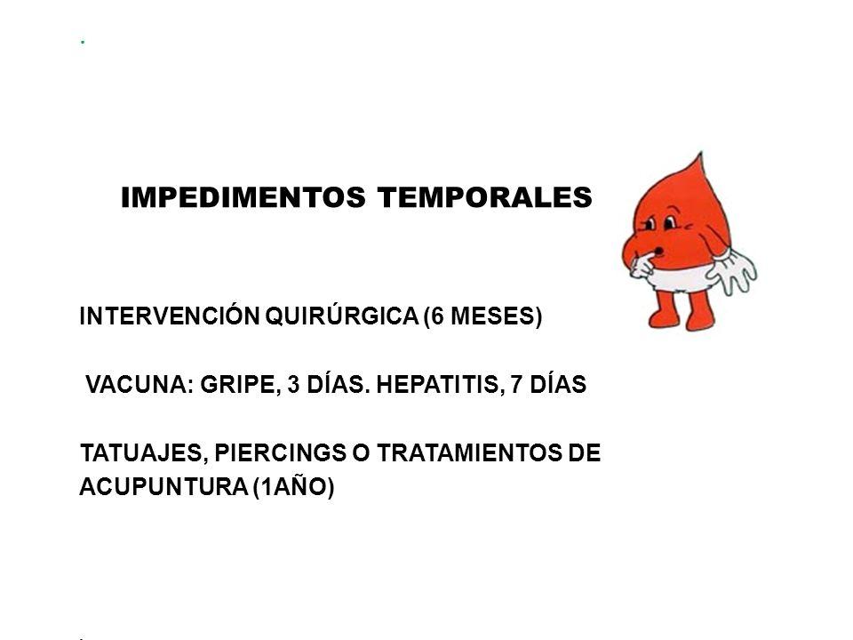 . IMPEDIMENTOS TEMPORALES INTERVENCIÓN QUIRÚRGICA (6 MESES) VACUNA: GRIPE, 3 DÍAS. HEPATITIS, 7 DÍAS TATUAJES, PIERCINGS O TRATAMIENTOS DE ACUPUNTURA