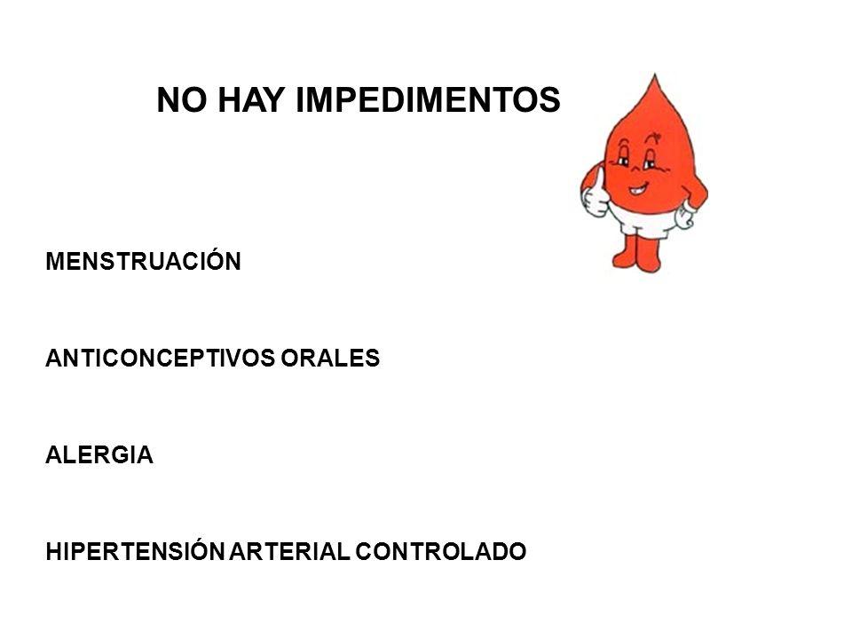 NO HAY IMPEDIMENTOS MENSTRUACIÓN ANTICONCEPTIVOS ORALES ALERGIA HIPERTENSIÓN ARTERIAL CONTROLADO