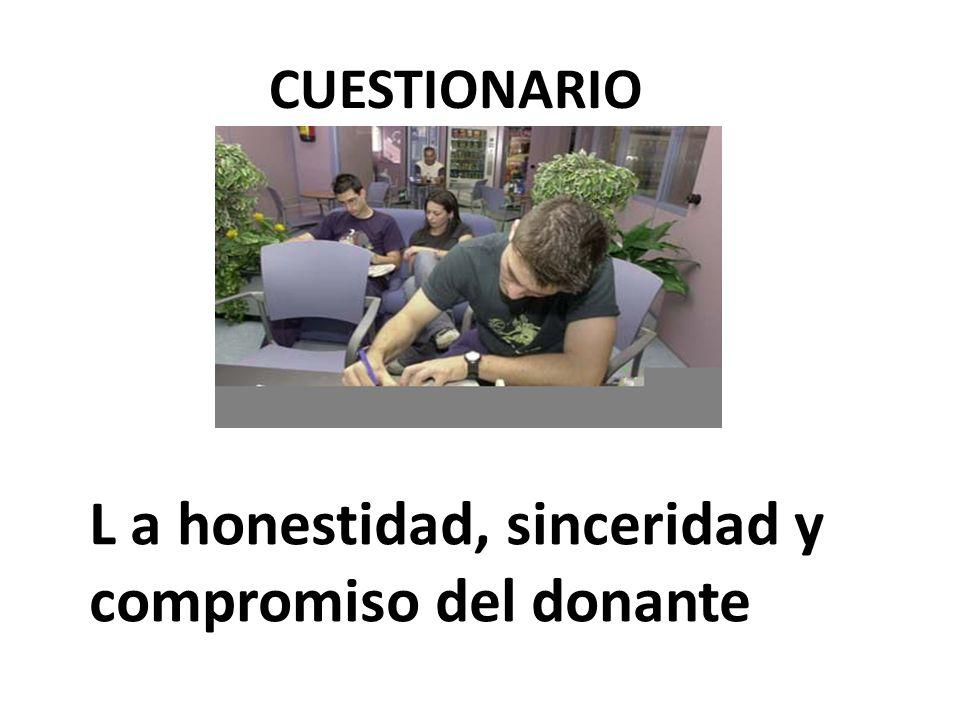 CUESTIONARIO L a honestidad, sinceridad y compromiso del donante