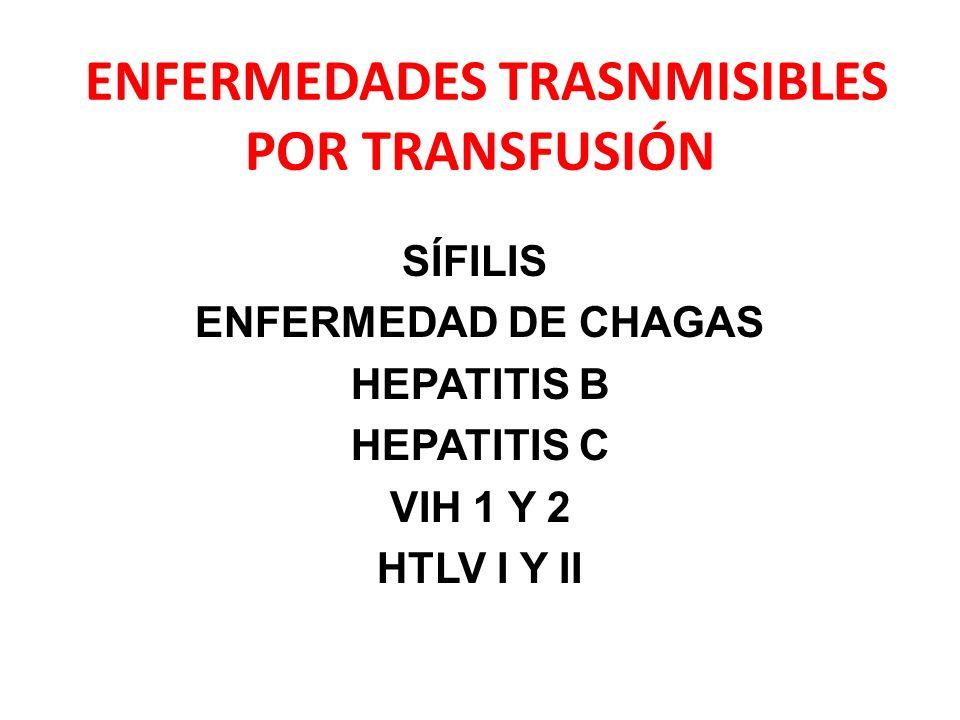 ENFERMEDADES TRASNMISIBLES POR TRANSFUSIÓN SÍFILIS ENFERMEDAD DE CHAGAS HEPATITIS B HEPATITIS C VIH 1 Y 2 HTLV I Y II