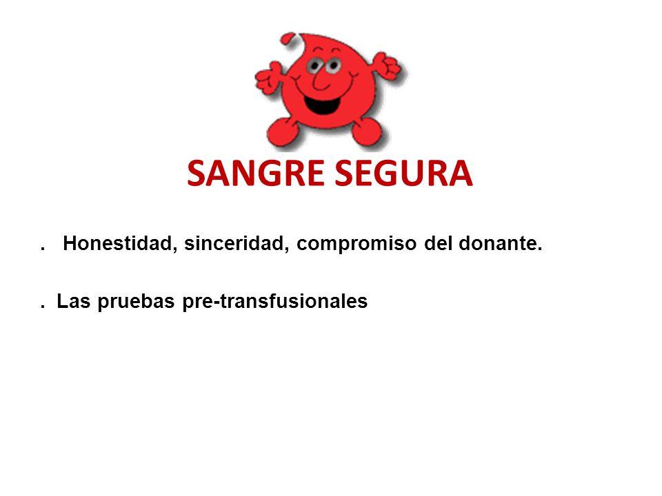 SANGRE SEGURA. Honestidad, sinceridad, compromiso del donante.. Las pruebas pre-transfusionales