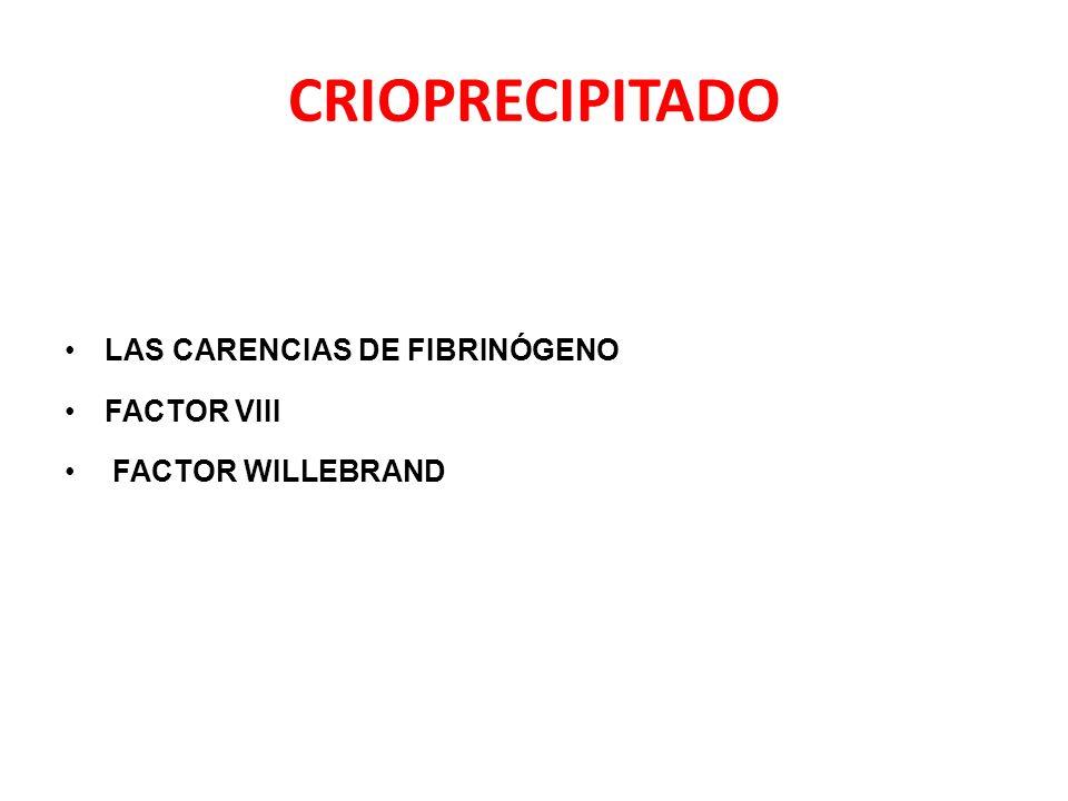 CRIOPRECIPITADO LAS CARENCIAS DE FIBRINÓGENO FACTOR VIII FACTOR WILLEBRAND