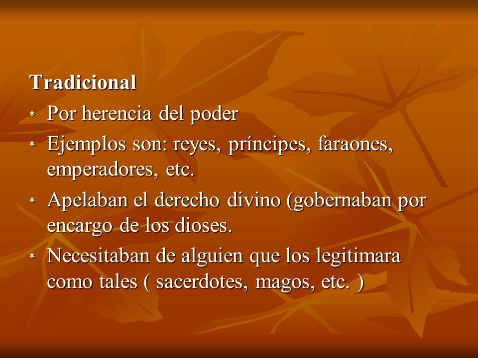 Tradicional * Por herencia del poder * Ejemplos son: reyes, príncipes, faraones, emperadores, etc.