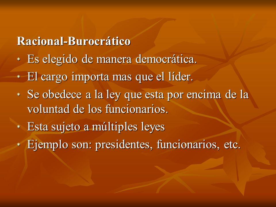 Racional-Burocrático * Es elegido de manera democrática.