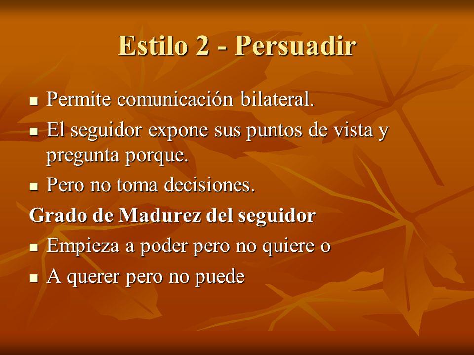 Estilo 2 - Persuadir Permite comunicación bilateral.