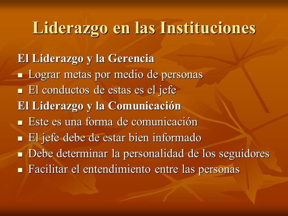 Liderazgo en las Instituciones El Liderazgo y la Gerencia Lograr metas por medio de personas Lograr metas por medio de personas El conductos de estas