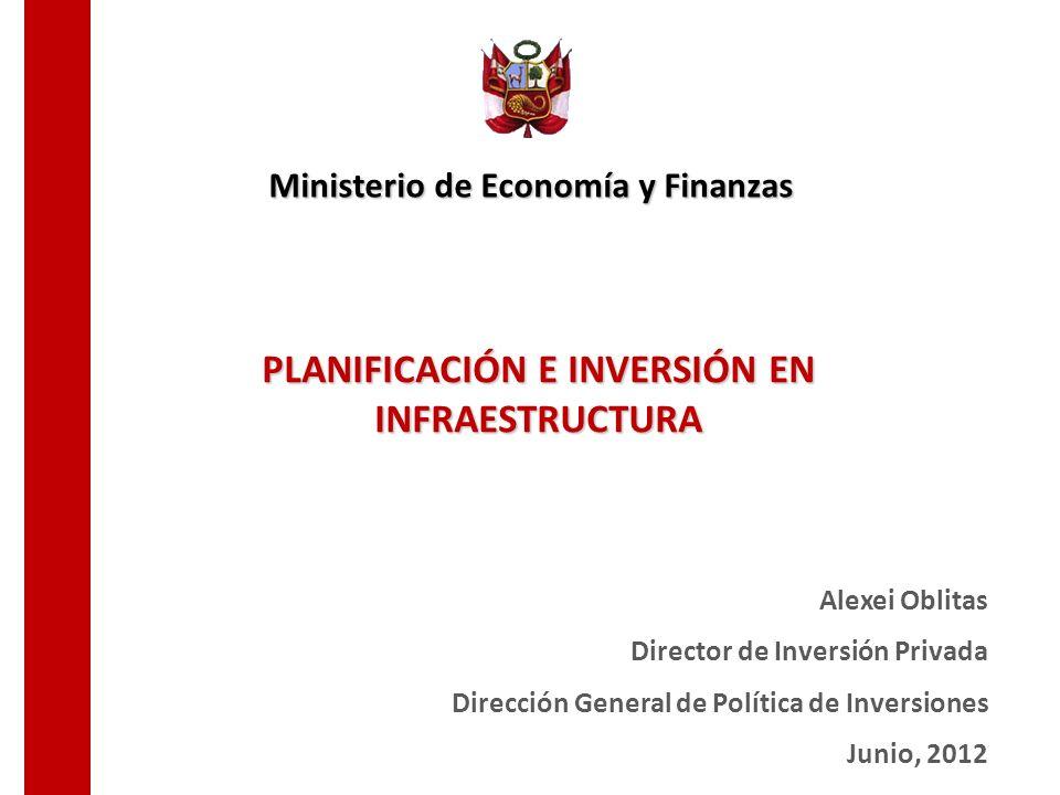 PLANIFICACIÓN E INVERSIÓN EN INFRAESTRUCTURA Alexei Oblitas Director de Inversión Privada Dirección General de Política de Inversiones Junio, 2012 Min