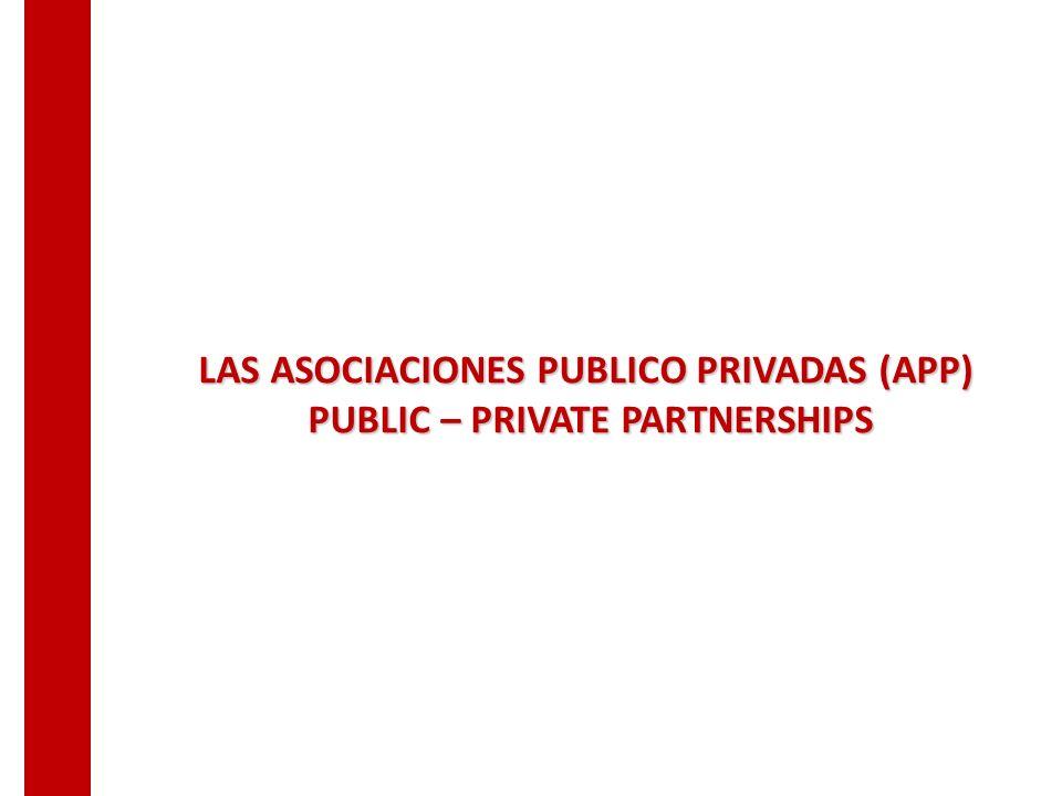 LAS ASOCIACIONES PUBLICO PRIVADAS (APP) PUBLIC – PRIVATE PARTNERSHIPS