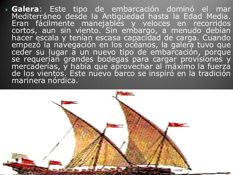 Galera: Este tipo de embarcación dominó el mar Mediterráneo desde la Antigüedad hasta la Edad Media.