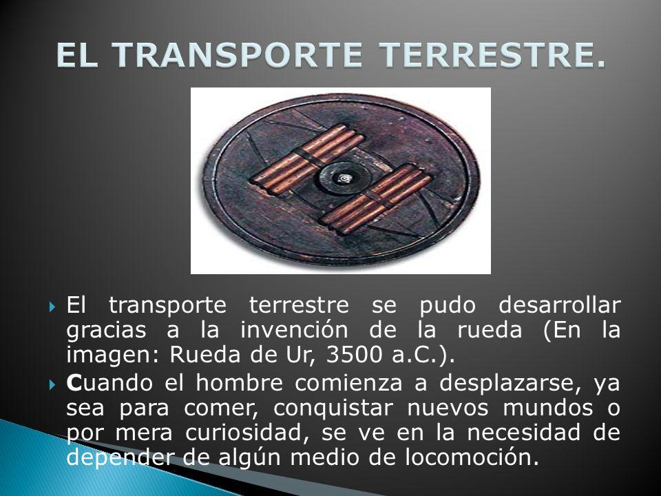 El transporte terrestre se pudo desarrollar gracias a la invención de la rueda (En la imagen: Rueda de Ur, 3500 a.C.).