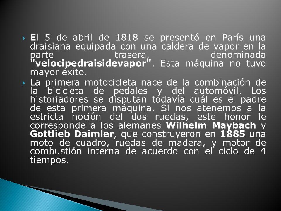El 5 de abril de 1818 se presentó en París una draisiana equipada con una caldera de vapor en la parte trasera, denominada velocipedraisidevapor .