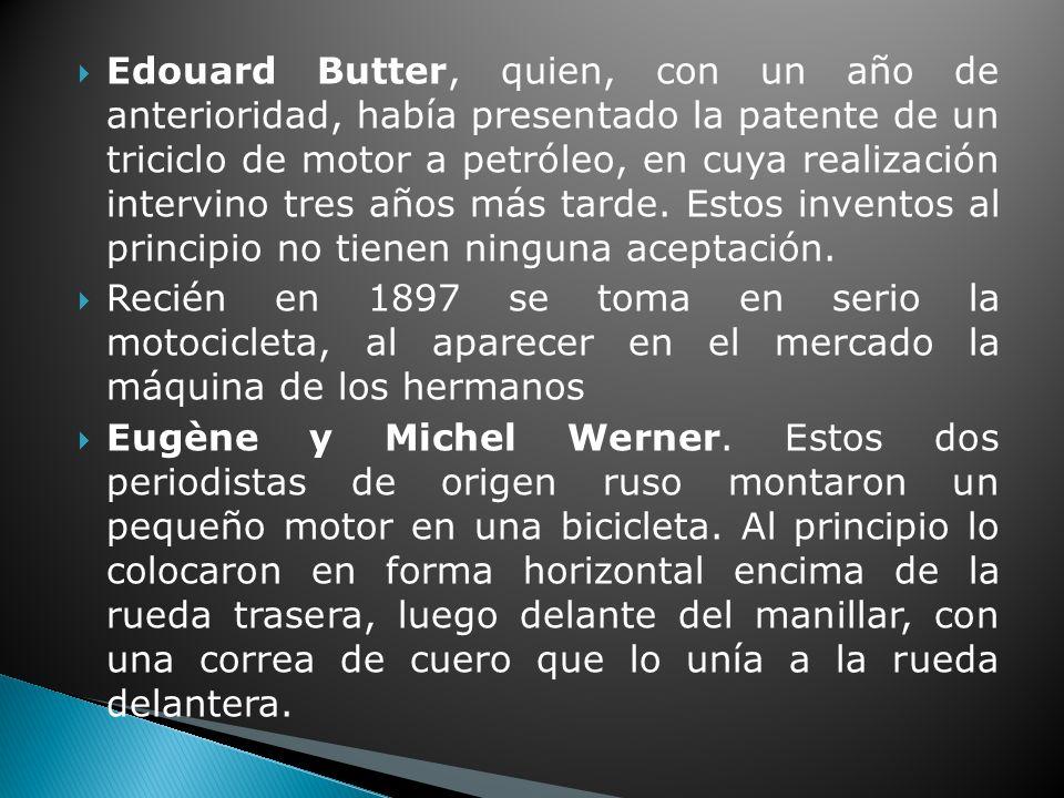 Edouard Butter, quien, con un año de anterioridad, había presentado la patente de un triciclo de motor a petróleo, en cuya realización intervino tres años más tarde.