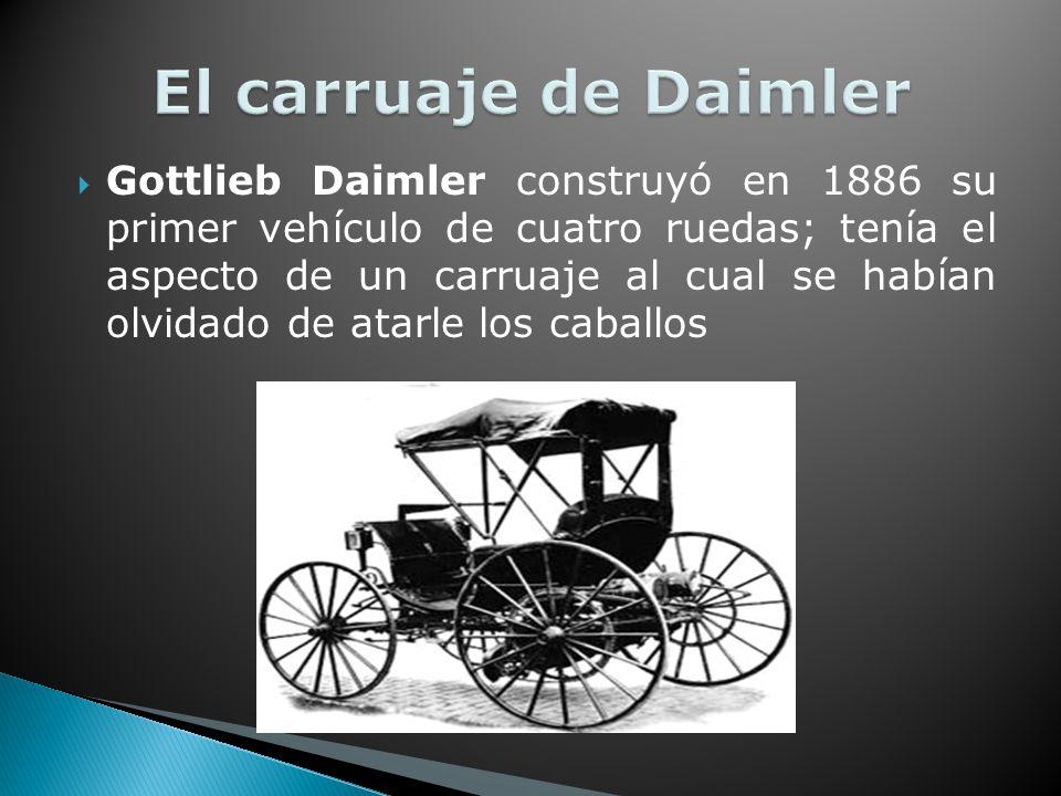 Gottlieb Daimler construyó en 1886 su primer vehículo de cuatro ruedas; tenía el aspecto de un carruaje al cual se habían olvidado de atarle los caballos